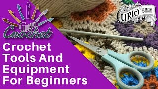 Crochet for Beginners - Tools and Equipment
