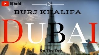 Burj Khalifa On the Top  By Dj Yashi