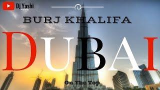 Burj Khalifa On the Top  By Dj Yashi