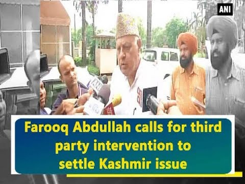 Farooq Abdullah calls for third party intervention to settle Kashmir issue - Kashmir News