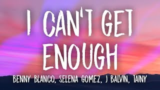... i can't get enough: new song by benny blanco, selena gomez, j balvin, tainy d...