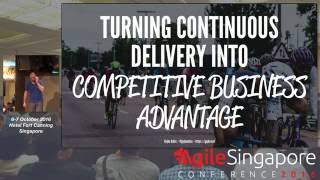Turning continuous delivery into competitive business advantage - Agile Singapore Conference 2016