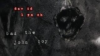 David Lynch - 'Bad The John Boy'
