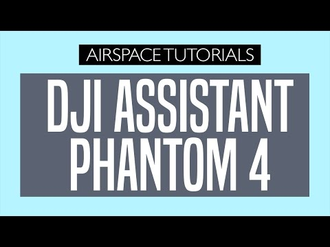DJI Phantom 4 Pro Tutorial - DJI Assistant Software Quick Overview