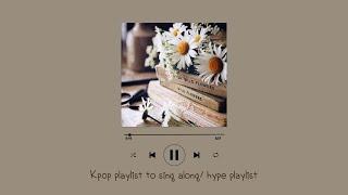 Kpop playlist to sing along/ hype playlist
