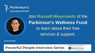 Powerful People Interview with Russell Meyerowitz of the Parkinson's Wellness Fund
