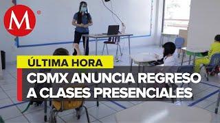 CdMx reanudará clases presenciales el 7 de junio pese a covid-19