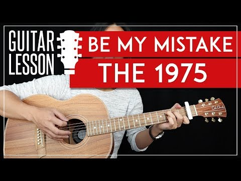Be My Mistake Guitar Tutorial - The 1975 Guitar Lesson 🎸 |Easy Strumming + Guitar Cover|