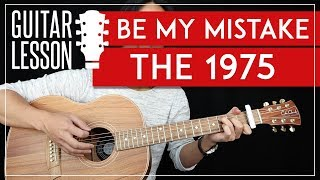 Be My Mistake Guitar Tutorial - The 1975 Guitar Lesson 🎸  Easy Strumming + Guitar Cover 