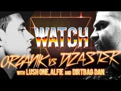 WATCH: ORGANIK vs DIZASTER with LUSH ONE, DIRTBAG DAN and ALFIE