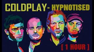 [ 1 HOUR ] Hypnotised - Coldplay