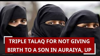 Triple Talaq for not giving birth to a son in Auraiya, UP