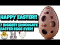 7 BIGGST CHOCOLATE EASTER EGGS EVER!! 🐣 🐤 🐓 🐰