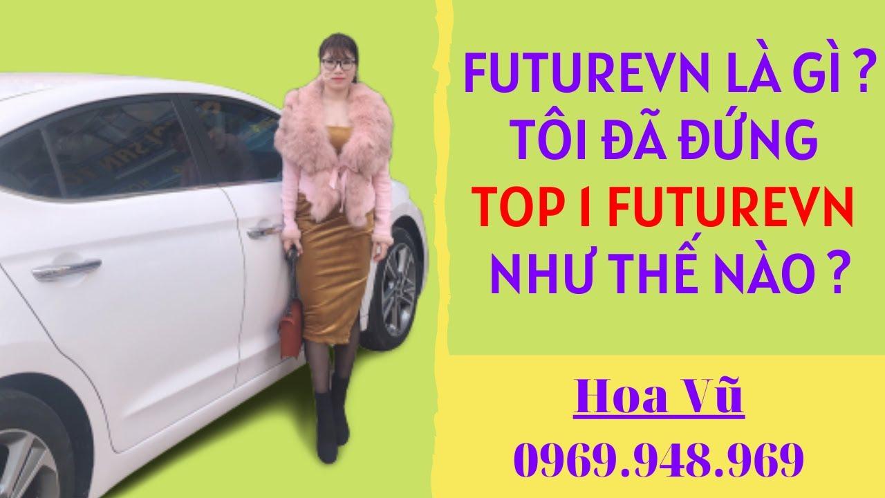 Futurevn Là Gì ? Hoa Vũ Đã Đứng Top 1 Futurevn Như THế Nào ?