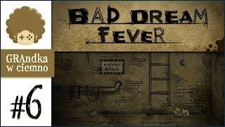 Bad Dream: Fever PL #6   Ale kanał...