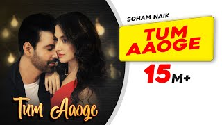 Tum Aaoge (Full Video Song) – Soham Naik