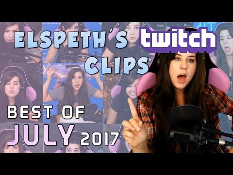 Elspeth's Twitch s: Best of July 2017