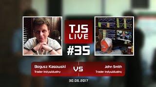 Bogusz Kasowski (Trader Indywidualny) vs John Smith (Trader Indywidualny), #35 TJS Live