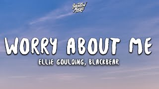 Ellie Goulding - Worry About Me (Lyrics) ft. blackbear