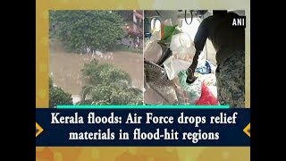 Kerala floods: Air Force drops relief materials in flood-hit regions - #ANI News