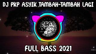 DJ PKP PKP ASYIK TAMBAH-TAMBAH LAGI    FULL BASS (FVNKY JUGGLE DUTCH) TERBARU 2021