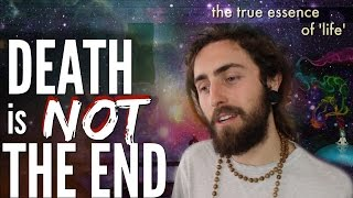 the true essence of life why death is not the end