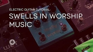 Swells in Worship Music | Electric Guitar Tutorial