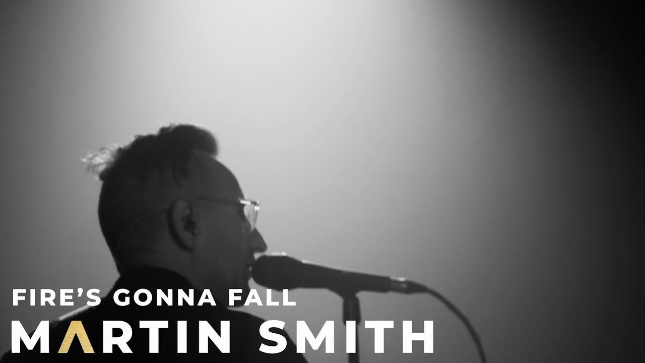 FIRE'S GONNA FALL - MARTIN SMITH - LIVE IN LONDON