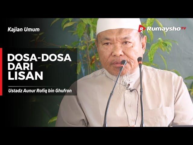 Dosa-Dosa dari Lisan - Ustadz Aunur Rofiq Ghufron, Lc