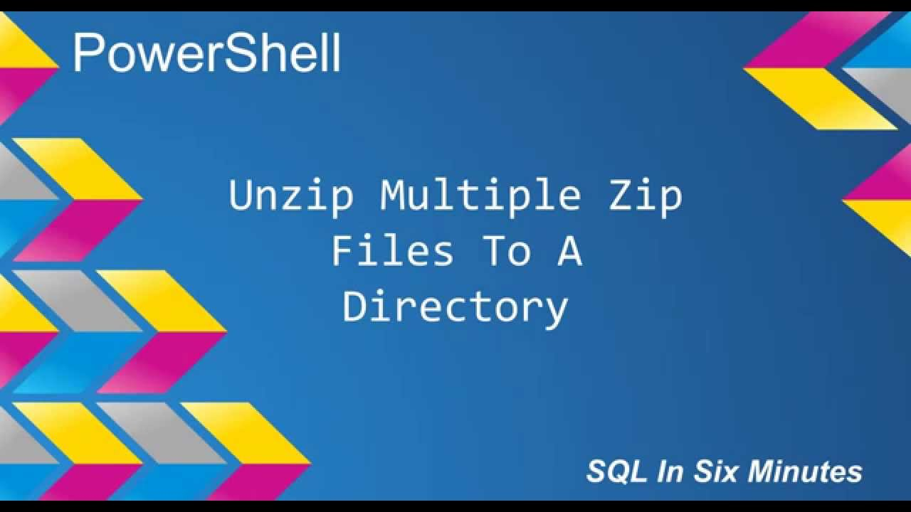 PowerShell: Unzip Multiple Zip Files To A Directory