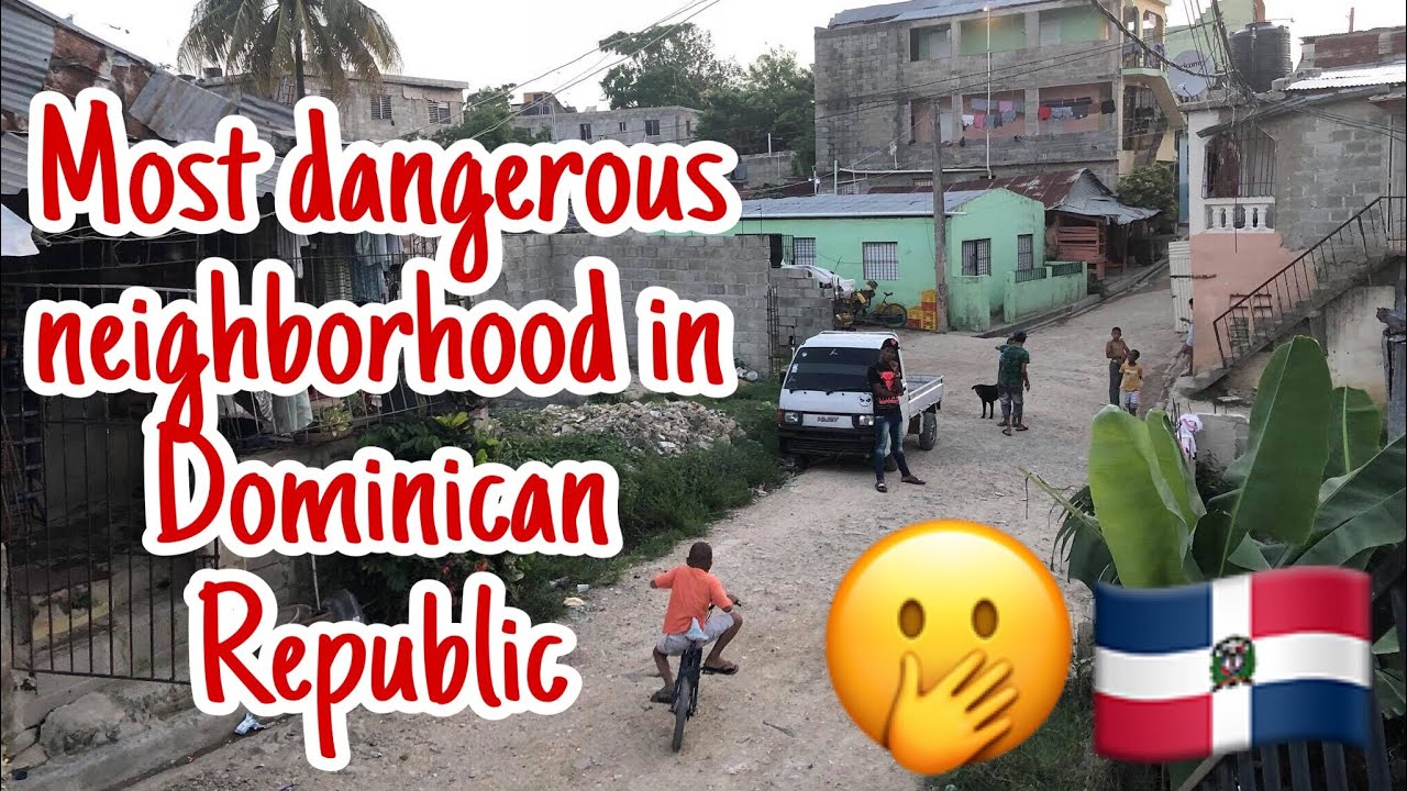 Most Dangerous Neighborhood In Dominican Republic