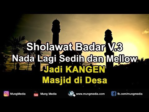 Sholawat Badar Versi 3 Nada Lagu Sedih Melow Kangen Rosulullah Dan Masjid Di Desa