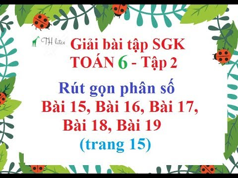 [Giải bài tập SGK-Toán lớp 6] – Rút gọn phân số – Bài 15, Bài 16, Bài 17, Bài 18, Bài 19 (trang 15)