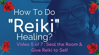 Healing Reiki | How to Do Reiki | Seal the Room & Give Reiki to Self | Reiki Master Alisia Moore