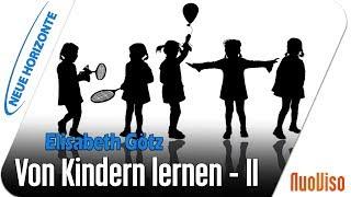 Von Kindern lernen Teil 2 - Elisabeth Götz