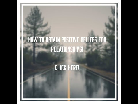How To Develop Positive Relationship Beliefs (You NEED them!)