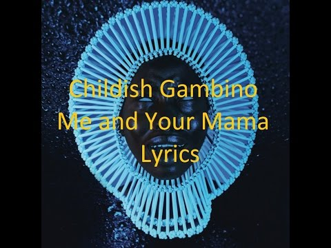 Childish Gambino - Me and Your Mama - Lyrics