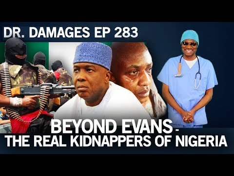 Dr. Damages Show- Episode 283 – Beyond Evans - The Real Kidnappers Of Nigeria