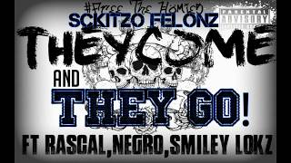 "Sckitzo Felonz - ""They Come & They Go"" (Ft. Smiley Lokz)"