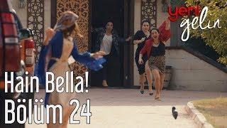Yeni Gelin 24. Bölüm - Hain Bella!