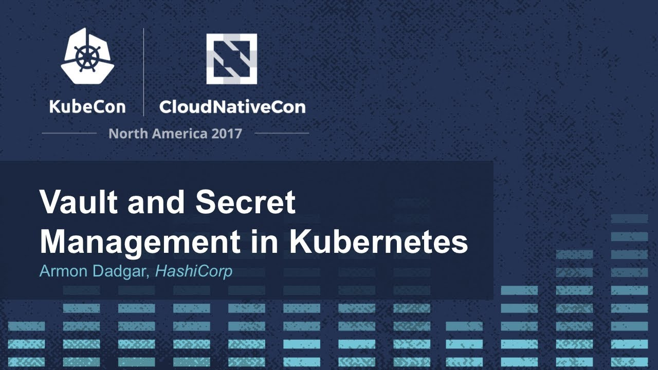 Vault and Secret Management in Kubernetes [I] - Armon Dadgar, HashiCorp