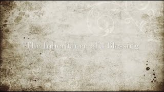 The Inheritance of a Blessing