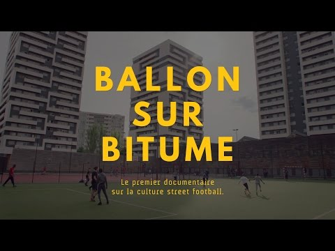 Ballon sur Bitume, le premier documentaire sur la culture street football.