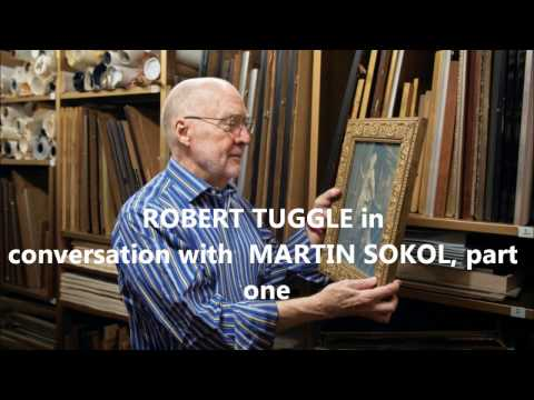 ROBERT TUGGLE in conversation with MARTIN SOKOL, part 1