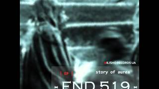 END 519: Story Of Aurea (Original Mix)