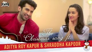 Ok Jaanu The Christmas Song Ft. Aditya Roy Kapur & Shraddha Kapoor