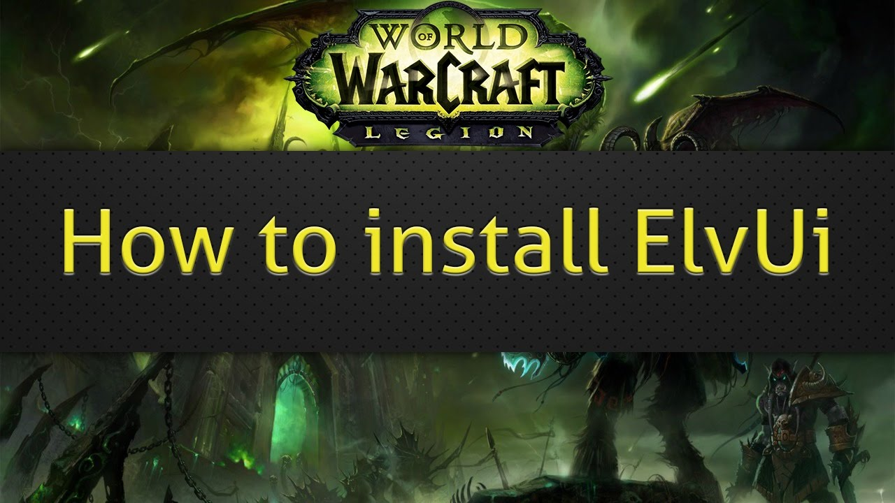 How to install ElvUi (WoW legion)