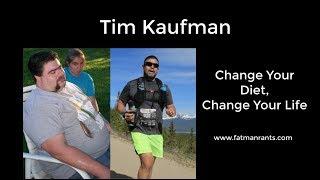 Tim Kaufman - Rantings of a Former Fat Man!