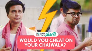 Would You Cheat On Your Chaiwala? | FilterCopy | #Shorts