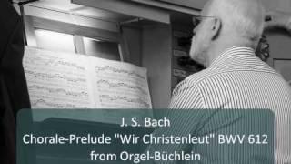 "J. S. Bach - Chorale-Prelude ""Wir Christenleut"" BWV 612"